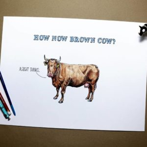 """Print of a brown cow saying 'alright thanks' below blue text reading """"How Now Brown Cow?"""" on a white background"""